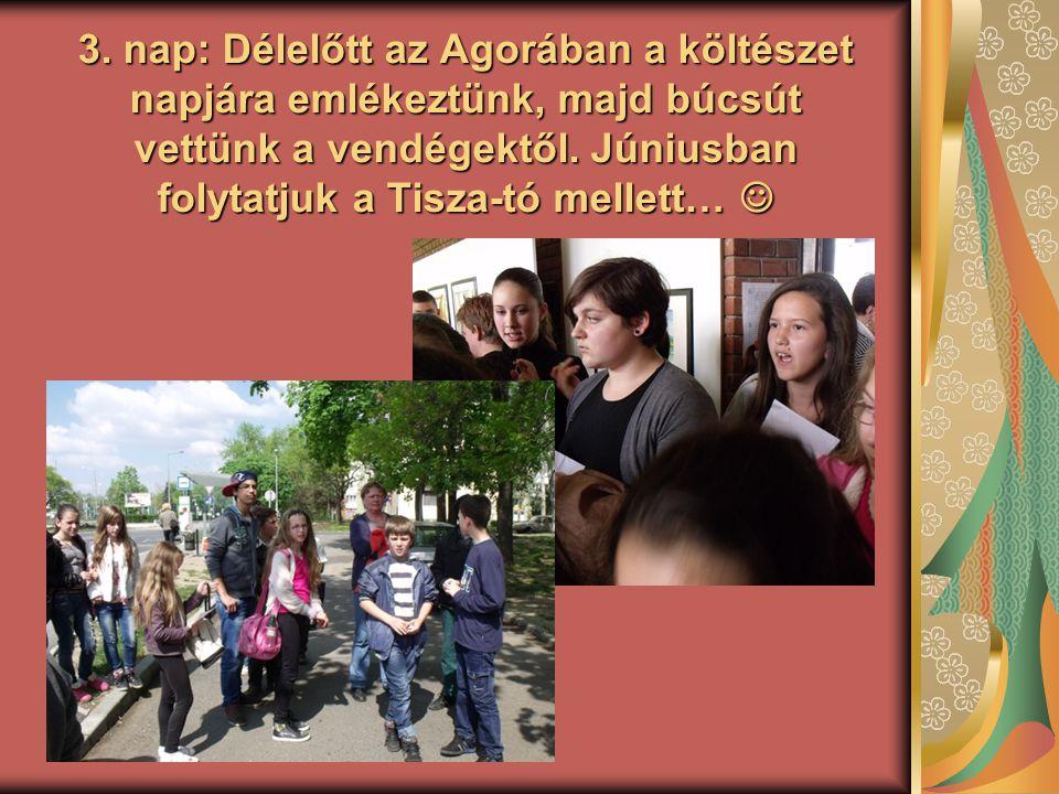 3. nap: Délelőtt az Agorában a költészet napjára emlékeztünk, majd búcsút vettünk a vendégektől.