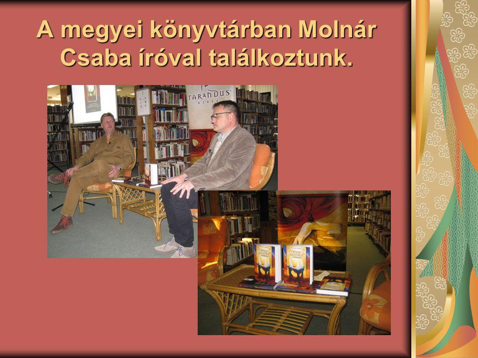 A megyei könyvtárban Molnár Csaba íróval találkoztunk.