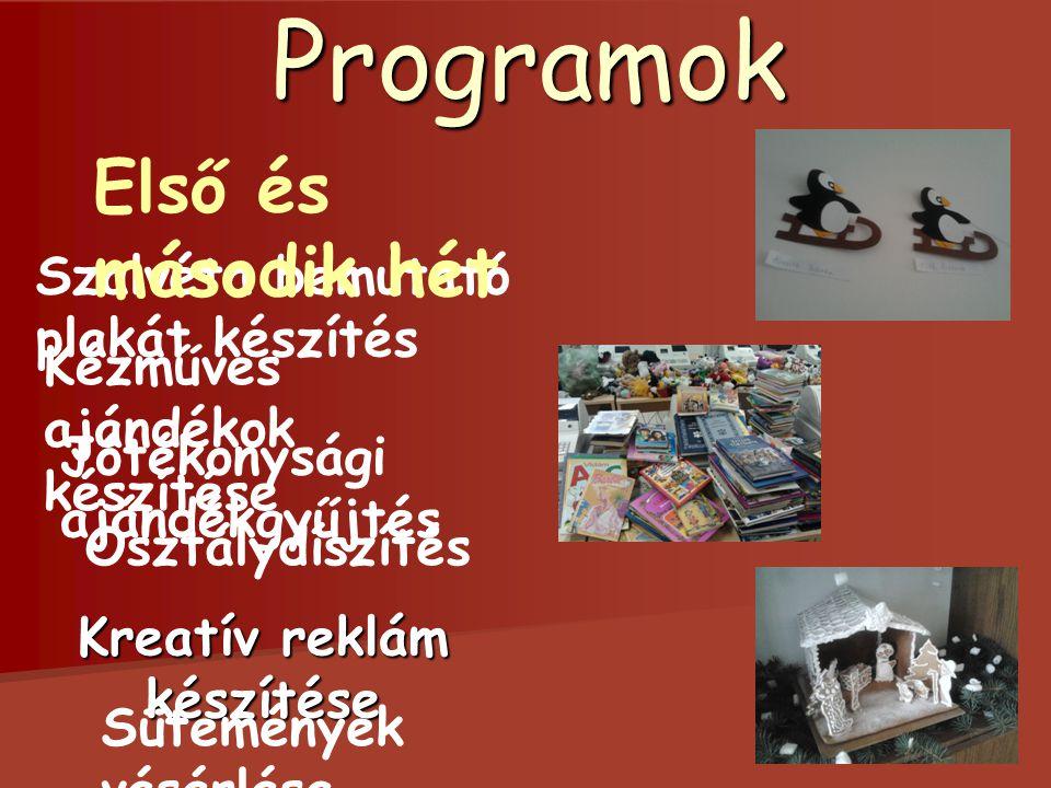 Programok Kreatív reklám készítése Sütemények vásárlása Osztálydíszítés Jótékonysági ajándékgyűjtés Szalvéta bemutató plakát készítés Első és második hét Kézműves ajándékok készítése