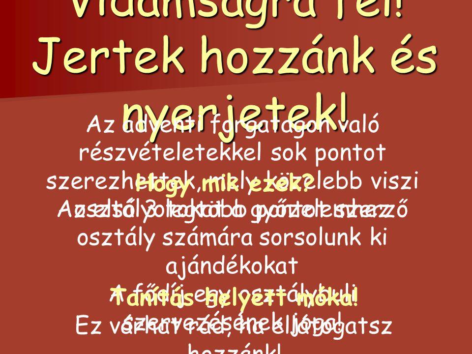 Programok Harmadi k hét Tanár-diák hangverseny Süti sütés és verseny Jelmezv erseny Izgalmas, vicces feladatok Karácsonyi ajándékok, szeretteitek számára Kézműveskedése k a folyosón