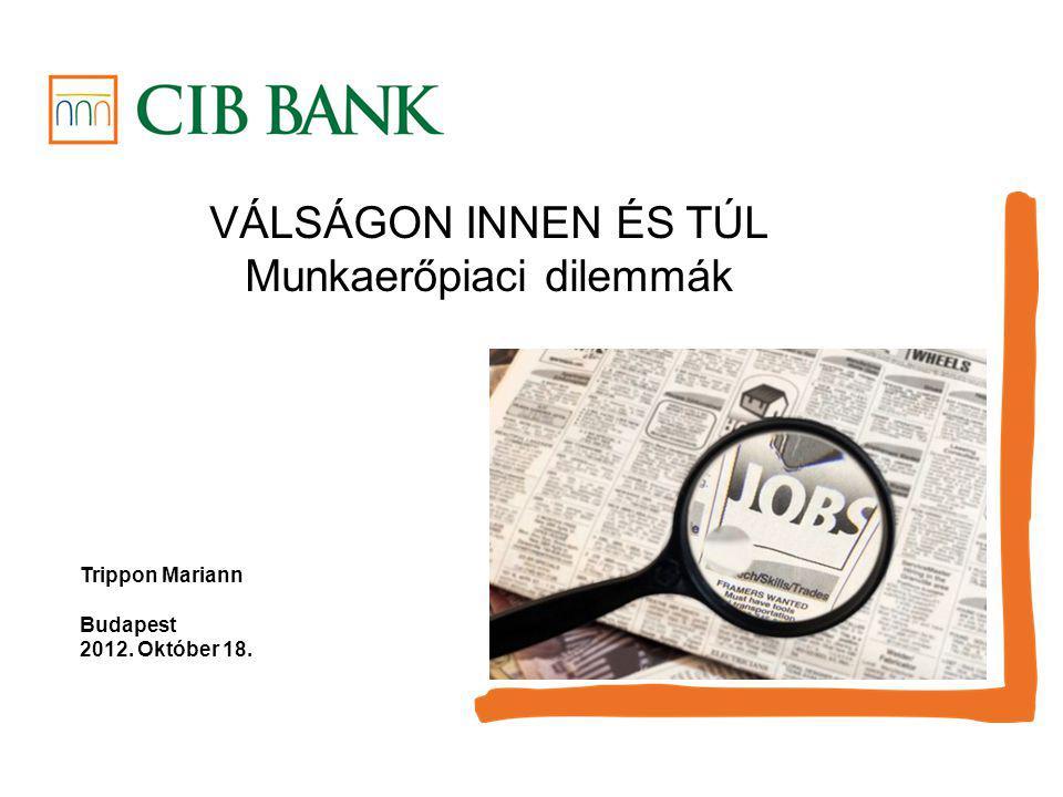 VÁLSÁGON INNEN ÉS TÚL Munkaerőpiaci dilemmák Trippon Mariann Budapest 2012. Október 18.