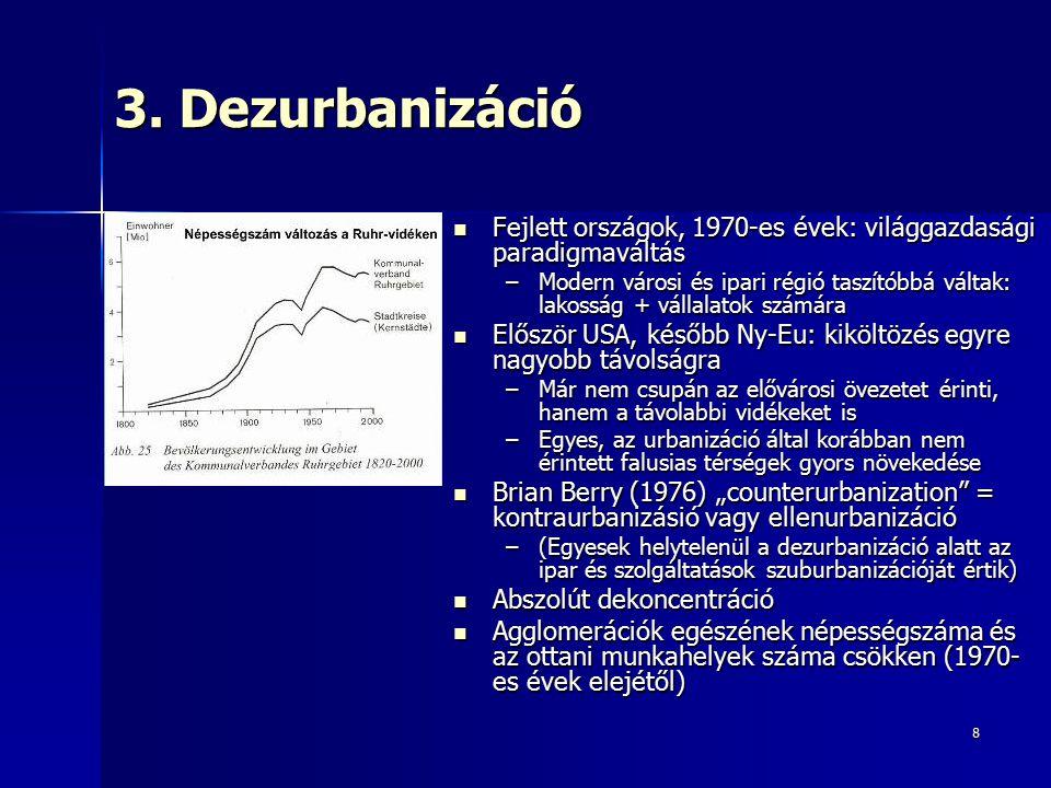 8 3. Dezurbanizáció Fejlett országok, 1970-es évek: világgazdasági paradigmaváltás Fejlett országok, 1970-es évek: világgazdasági paradigmaváltás –Mod