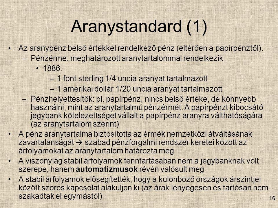 16 Aranystandard (1) Az aranypénz belső értékkel rendelkező pénz (eltérően a papírpénztől).