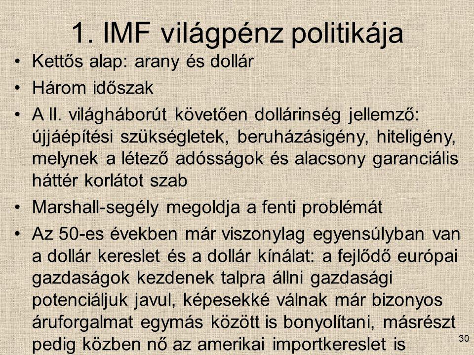 1.IMF világpénz politikája Kettős alap: arany és dollár Három időszak A II.