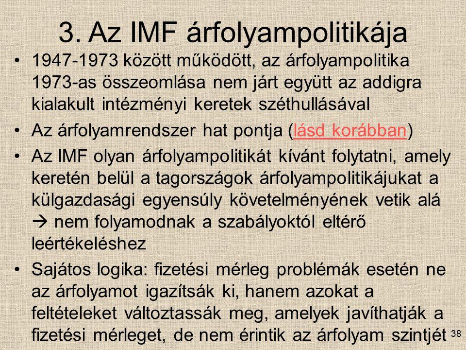 3. Az IMF árfolyampolitikája 1947-1973 között működött, az árfolyampolitika 1973-as összeomlása nem járt együtt az addigra kialakult intézményi kerete