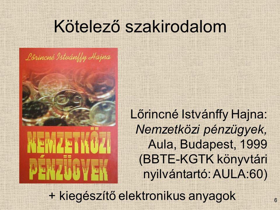 6 Kötelező szakirodalom Lőrincné Istvánffy Hajna: Nemzetközi pénzügyek, Aula, Budapest, 1999 (BBTE-KGTK könyvtári nyilvántartó: AULA:60) + kiegészítő elektronikus anyagok