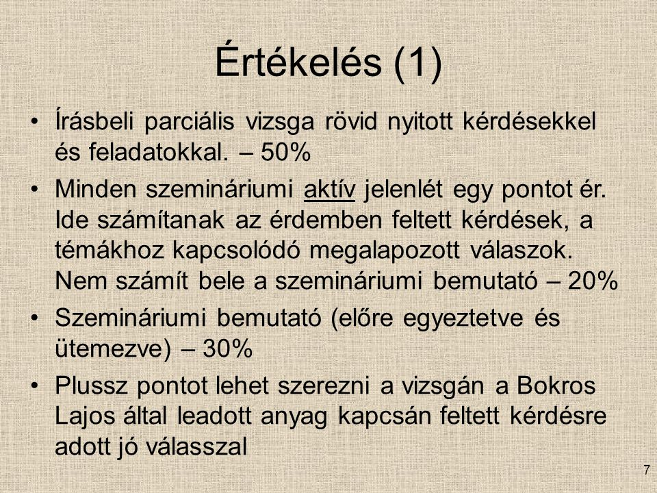 7 Értékelés (1) Írásbeli parciális vizsga rövid nyitott kérdésekkel és feladatokkal.