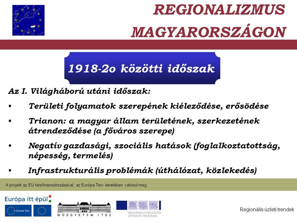 Regionális üzleti trendek A projekt az EU társfinanszírozásával, az Európa Terv keretében valósul meg. 2004. január 27. 1918-2o közötti időszak Az I.
