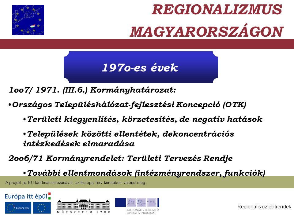 Regionális üzleti trendek A projekt az EU társfinanszírozásával, az Európa Terv keretében valósul meg. 2004. január 27. 197o-es évek 1oo7/ 1971. (III.