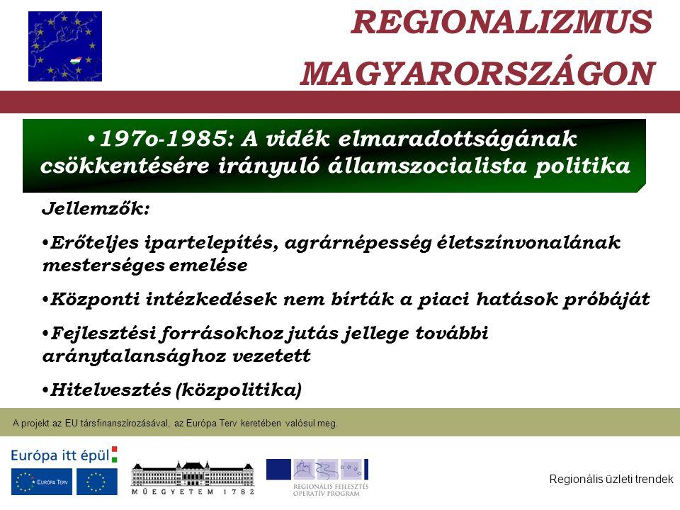 Regionális üzleti trendek A projekt az EU társfinanszírozásával, az Európa Terv keretében valósul meg. 2004. január 27. Jellemzők: Erőteljes ipartelep
