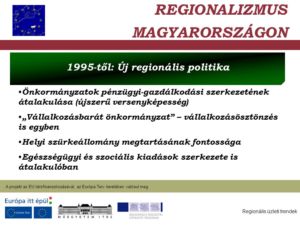 Regionális üzleti trendek A projekt az EU társfinanszírozásával, az Európa Terv keretében valósul meg. 2004. január 27. Önkormányzatok pénzügyi-gazdál