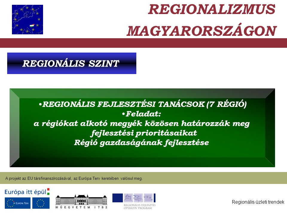 Regionális üzleti trendek A projekt az EU társfinanszírozásával, az Európa Terv keretében valósul meg. 2004. január 27. REGIONALIZMUS MAGYARORSZÁGON R