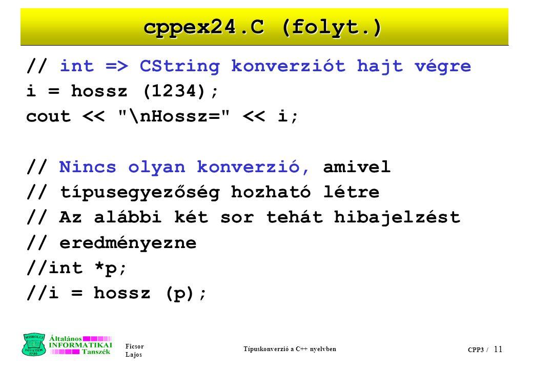 Ficsor Lajos Típuskonverzió a C++ nyelvben CPP3 / 10 cppex24.C (folyt.) // int => CString konverziót hajt végre CString szam = 123; szam.kiir(); // fl