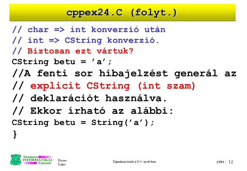 Ficsor Lajos Típuskonverzió a C++ nyelvben CPP3 / 11 cppex24.C (folyt.) // int => CString konverziót hajt végre i = hossz (1234); cout <<