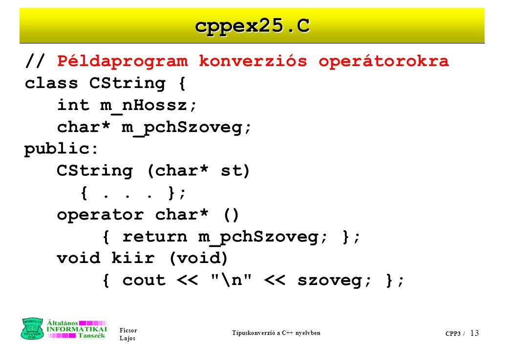 Ficsor Lajos Típuskonverzió a C++ nyelvben CPP3 / 12 cppex24.C (folyt.) // char => int konverzió után // int => CString konverzió. // Biztosan ezt vár
