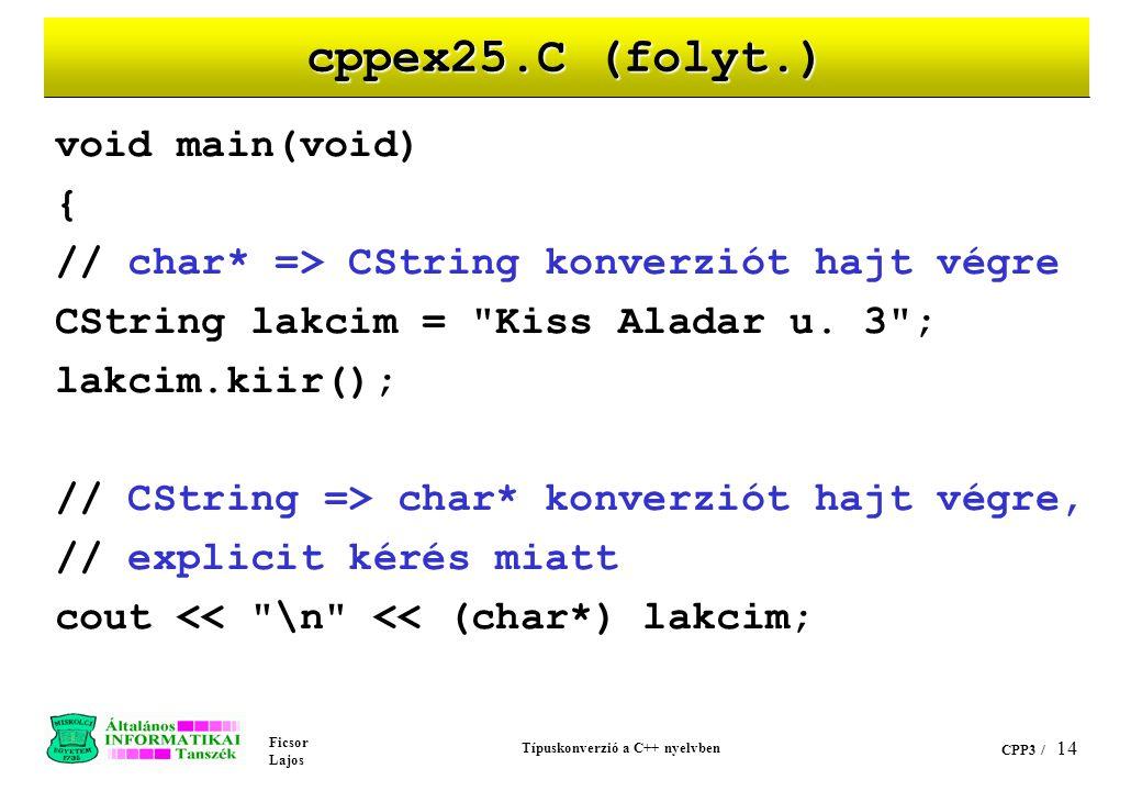 Ficsor Lajos Típuskonverzió a C++ nyelvben CPP3 / 13 cppex25.C // Példaprogram konverziós operátorokra class CString { int m_nHossz; char* m_pchSzoveg