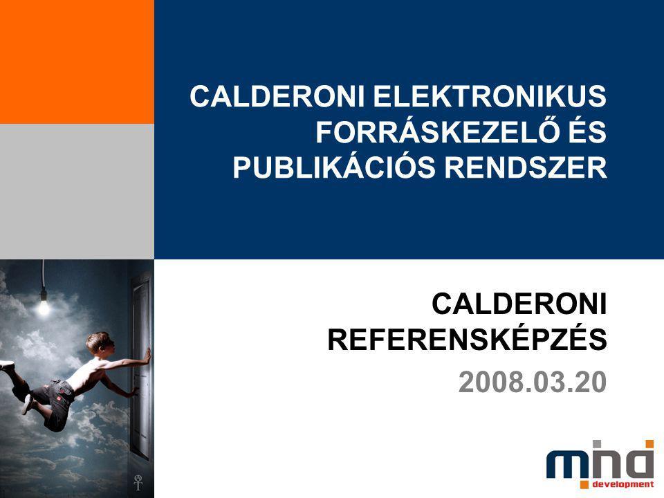 CALDERONI ELEKTRONIKUS FORRÁSKEZELŐ ÉS PUBLIKÁCIÓS RENDSZER CALDERONI REFERENSKÉPZÉS 2008.03.20