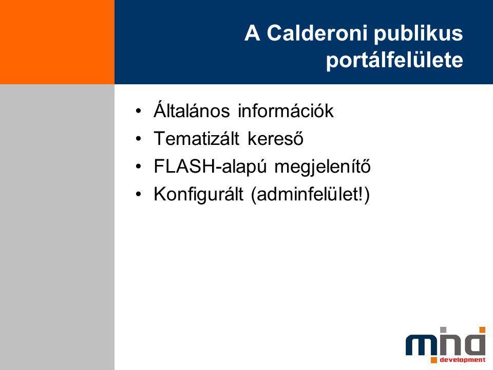 A Calderoni publikus portálfelülete Általános információk Tematizált kereső FLASH-alapú megjelenítő Konfigurált (adminfelület!)