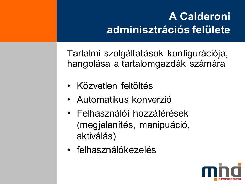 A Calderoni adminisztrációs felülete Tartalmi szolgáltatások konfigurációja, hangolása a tartalomgazdák számára Közvetlen feltöltés Automatikus konverzió Felhasználói hozzáférések (megjelenítés, manipuáció, aktiválás) felhasználókezelés