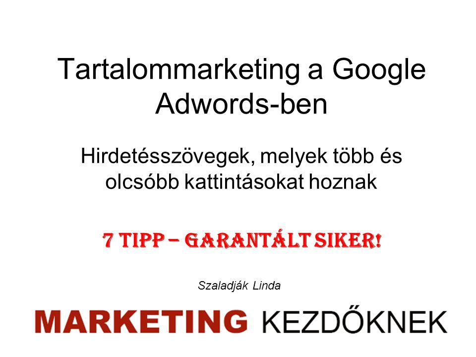 Tartalommarketing a Google Adwords-ben Hirdetésszövegek, melyek több és olcsóbb kattintásokat hoznak 7 tipp – garantált siker.