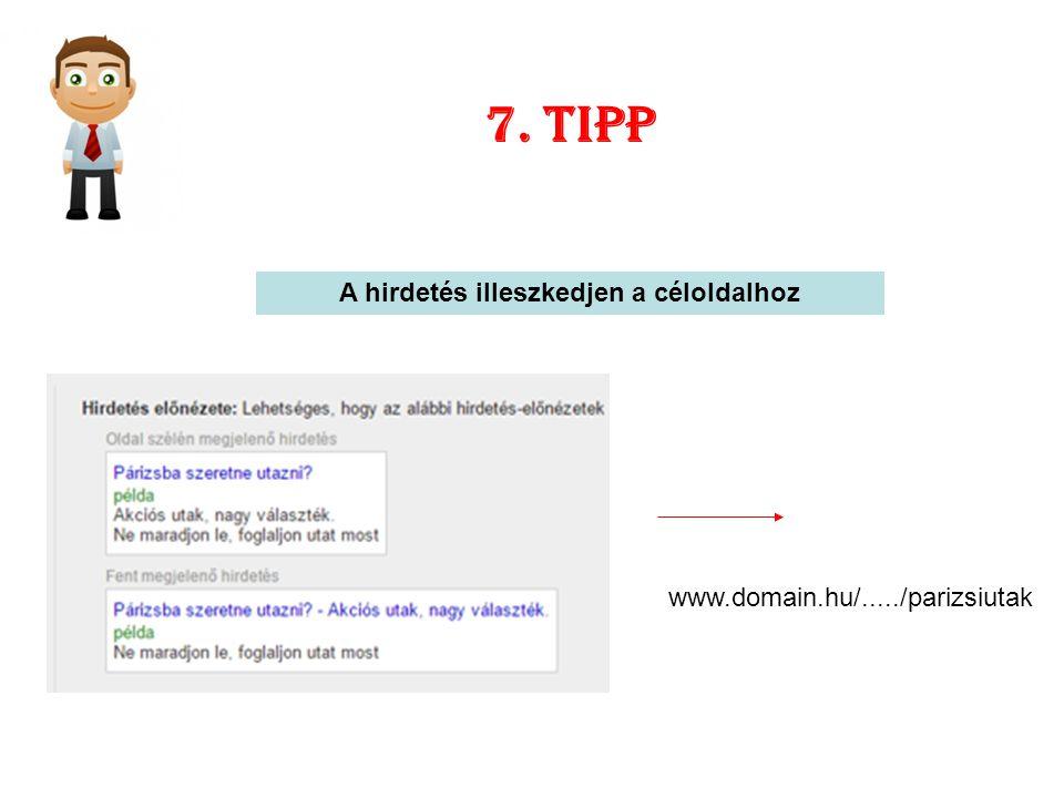 7. tipp A hirdetés illeszkedjen a céloldalhoz www.domain.hu/...../parizsiutak