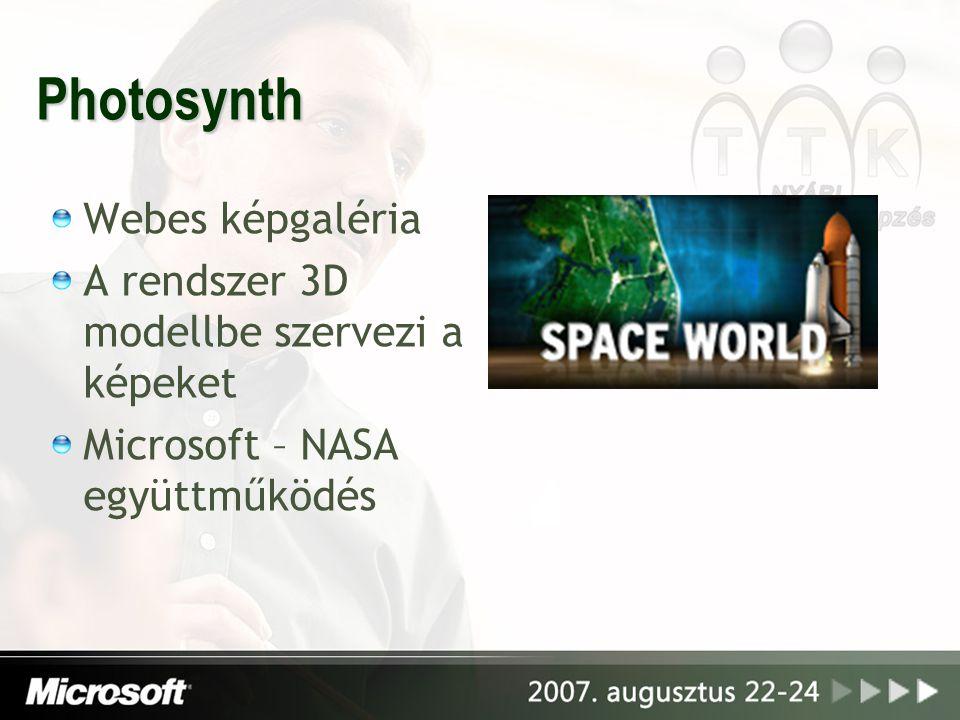 Photosynth Webes képgaléria A rendszer 3D modellbe szervezi a képeket Microsoft – NASA együttműködés