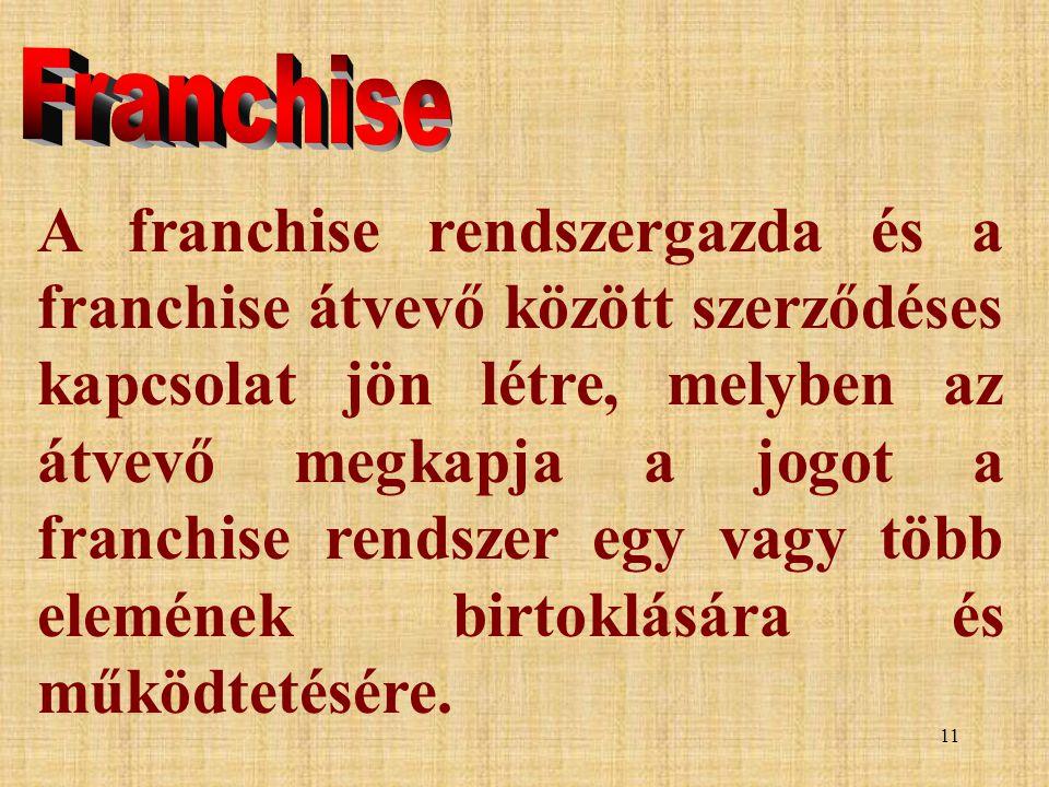 11 A franchise rendszergazda és a franchise átvevő között szerződéses kapcsolat jön létre, melyben az átvevő megkapja a jogot a franchise rendszer egy vagy több elemének birtoklására és működtetésére.