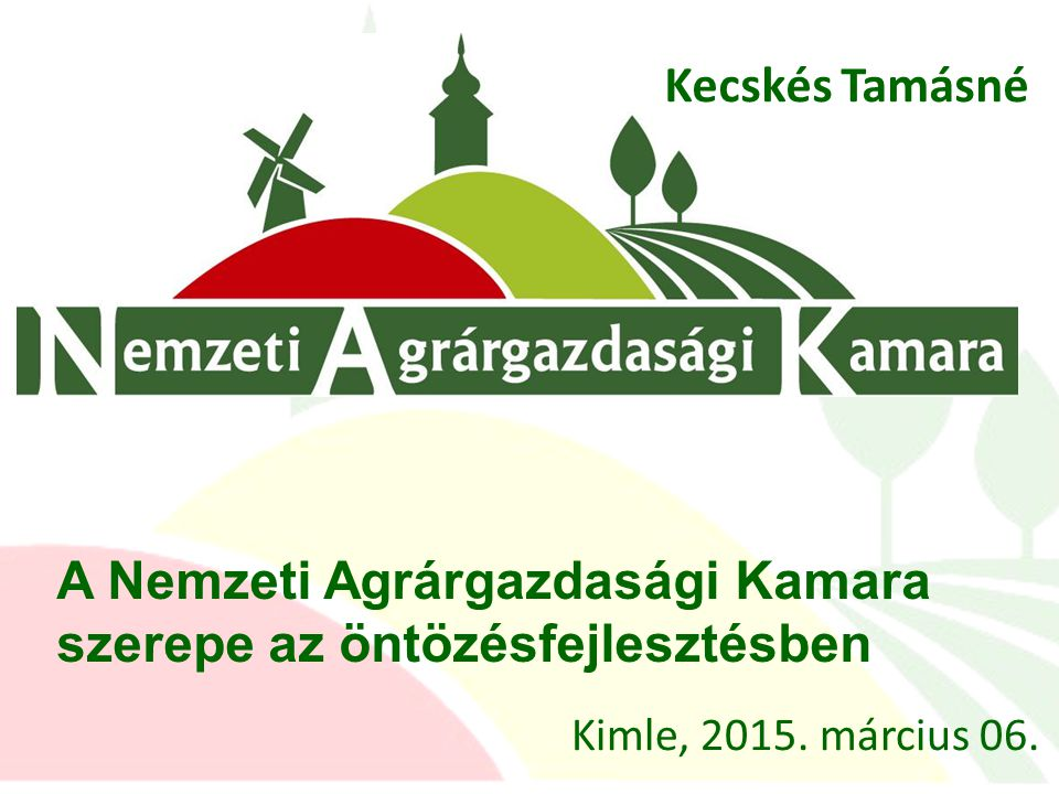 Kecskés Tamásné A Nemzeti Agrárgazdasági Kamara szerepe az öntözésfejlesztésben Kimle, 2015.