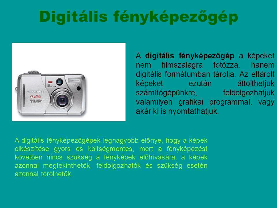 Digitális fényképezőgép A digitális fényképezőgép a képeket nem filmszalagra fotózza, hanem digitális formátumban tárolja. Az eltárolt képeket ezután