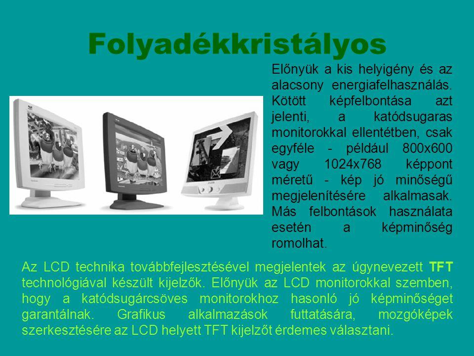 Folyadékkristályos Az LCD technika továbbfejlesztésével megjelentek az úgynevezett TFT technológiával készült kijelzők. Előnyük az LCD monitorokkal sz