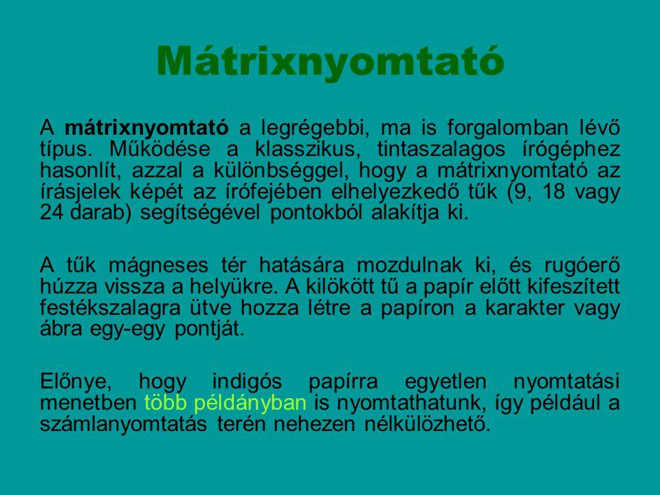 Mátrixnyomtató A mátrixnyomtató a legrégebbi, ma is forgalomban lévő típus. Működése a klasszikus, tintaszalagos írógéphez hasonlít, azzal a különbség