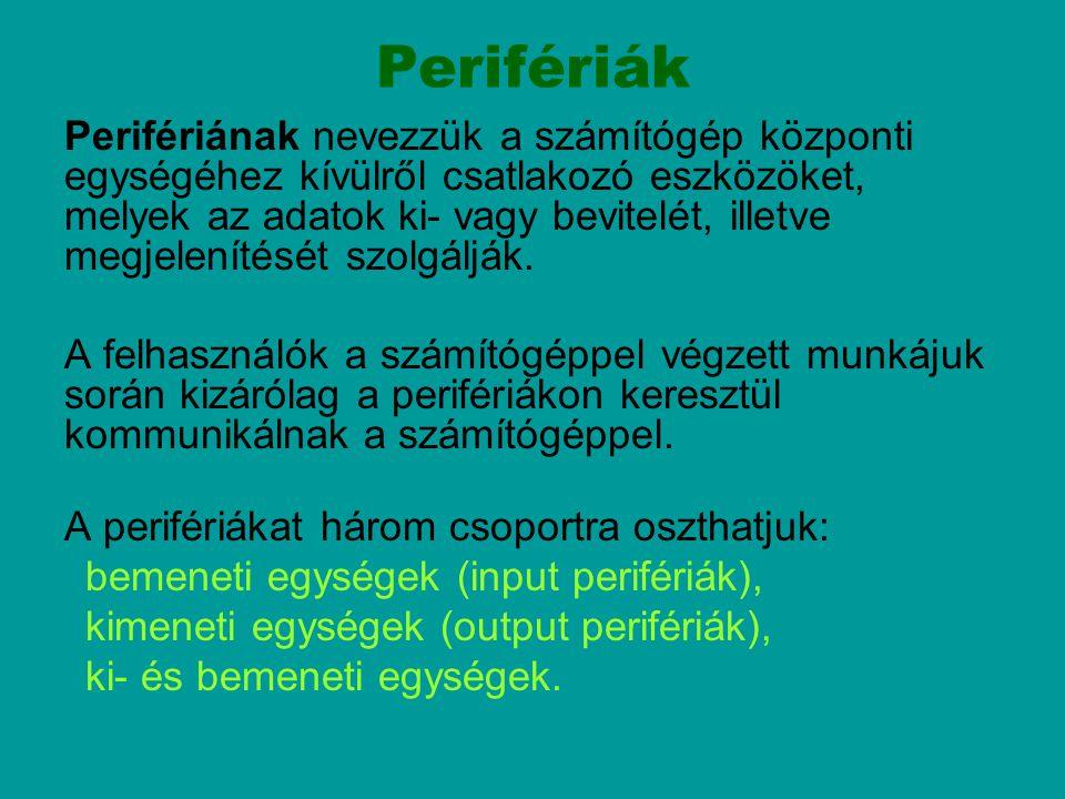 Perifériák Perifériának nevezzük a számítógép központi egységéhez kívülről csatlakozó eszközöket, melyek az adatok ki- vagy bevitelét, illetve megjele