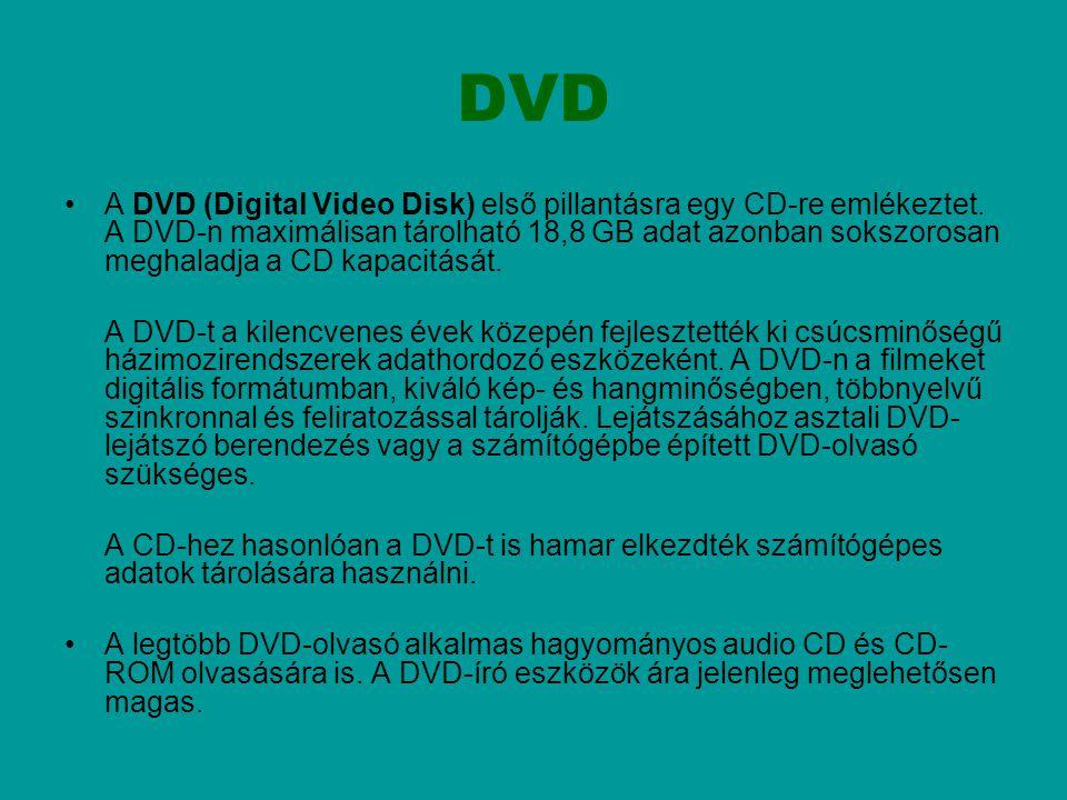 DVD A DVD (Digital Video Disk) első pillantásra egy CD-re emlékeztet. A DVD-n maximálisan tárolható 18,8 GB adat azonban sokszorosan meghaladja a CD k