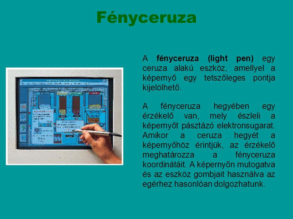 A fényceruza (light pen) egy ceruza alakú eszköz, amellyel a képernyő egy tetszőleges pontja kijelölhető. A fényceruza hegyében egy érzékelő van, mely
