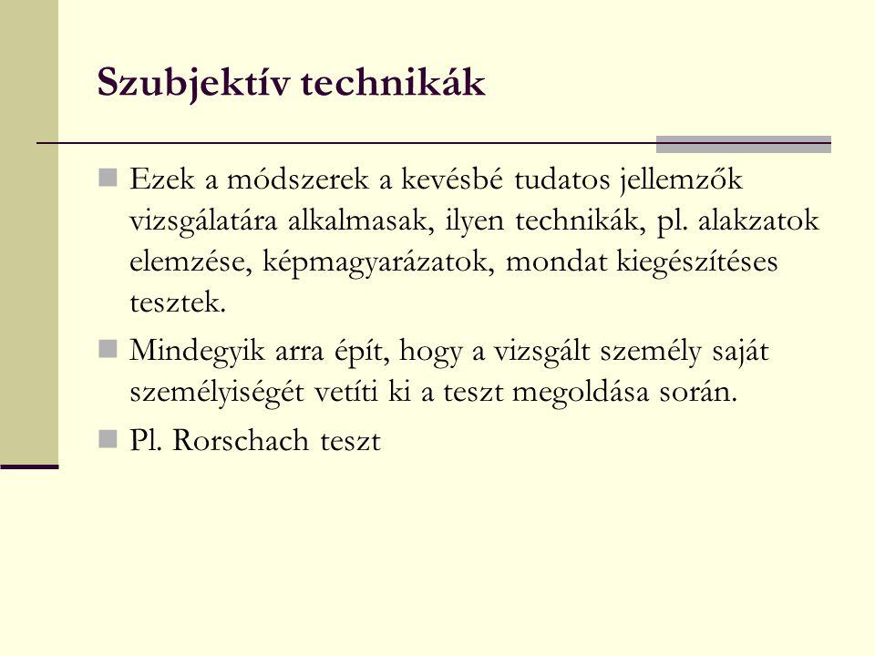 Szubjektív technikák Ezek a módszerek a kevésbé tudatos jellemzők vizsgálatára alkalmasak, ilyen technikák, pl. alakzatok elemzése, képmagyarázatok, m