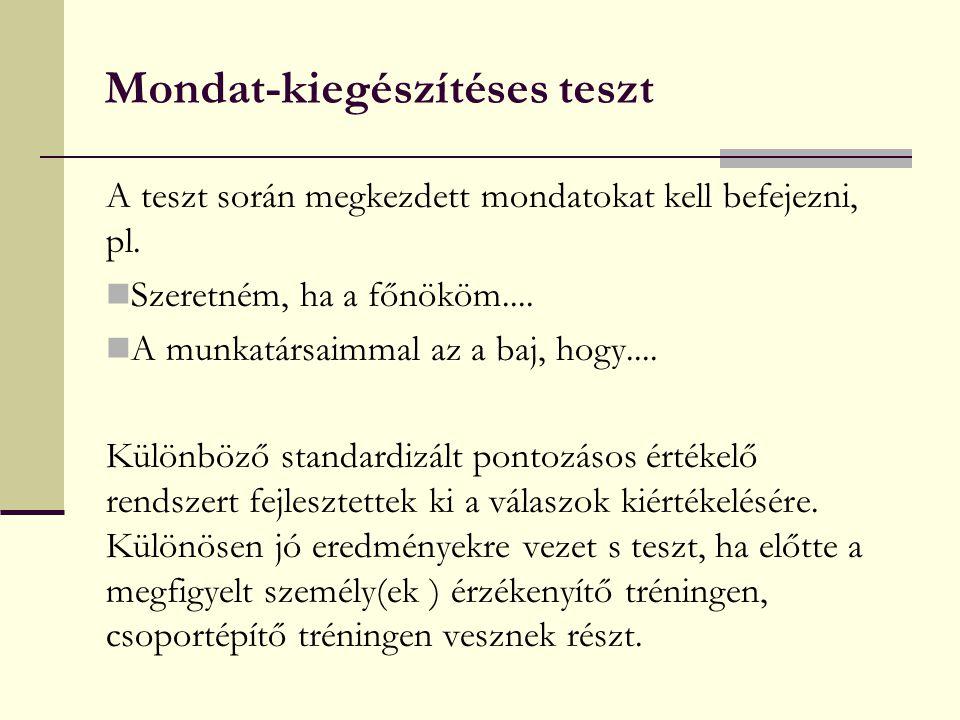 Mondat-kiegészítéses teszt A teszt során megkezdett mondatokat kell befejezni, pl. Szeretném, ha a főnököm.... A munkatársaimmal az a baj, hogy.... Kü