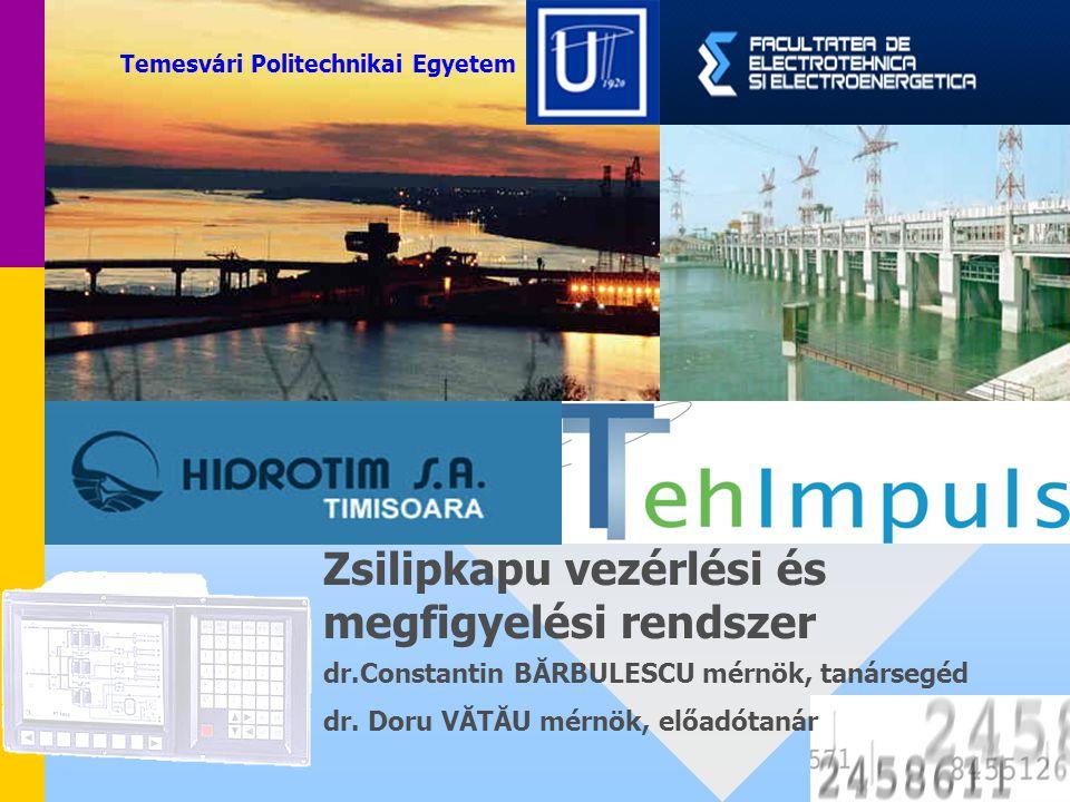 Temesvári Politechnikai Egyetem Zsilipkapu vezérlési és megfigyelési rendszer dr.Constantin BĂRBULESCU mérnök, tanársegéd dr.