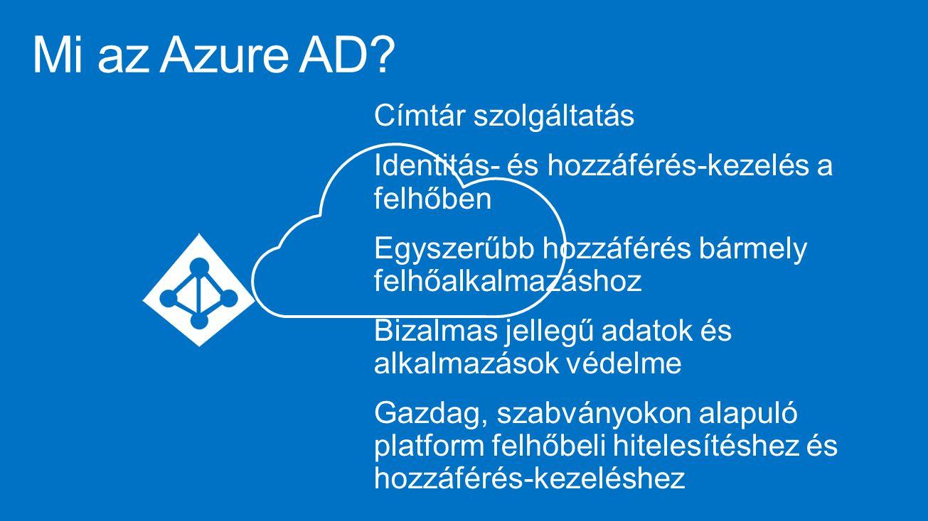 Mi az Azure AD? Címtár szolgáltatás Identitás- és hozzáférés-kezelés a felhőben Egyszerűbb hozzáférés bármely felhőalkalmazáshoz Bizalmas jellegű adat
