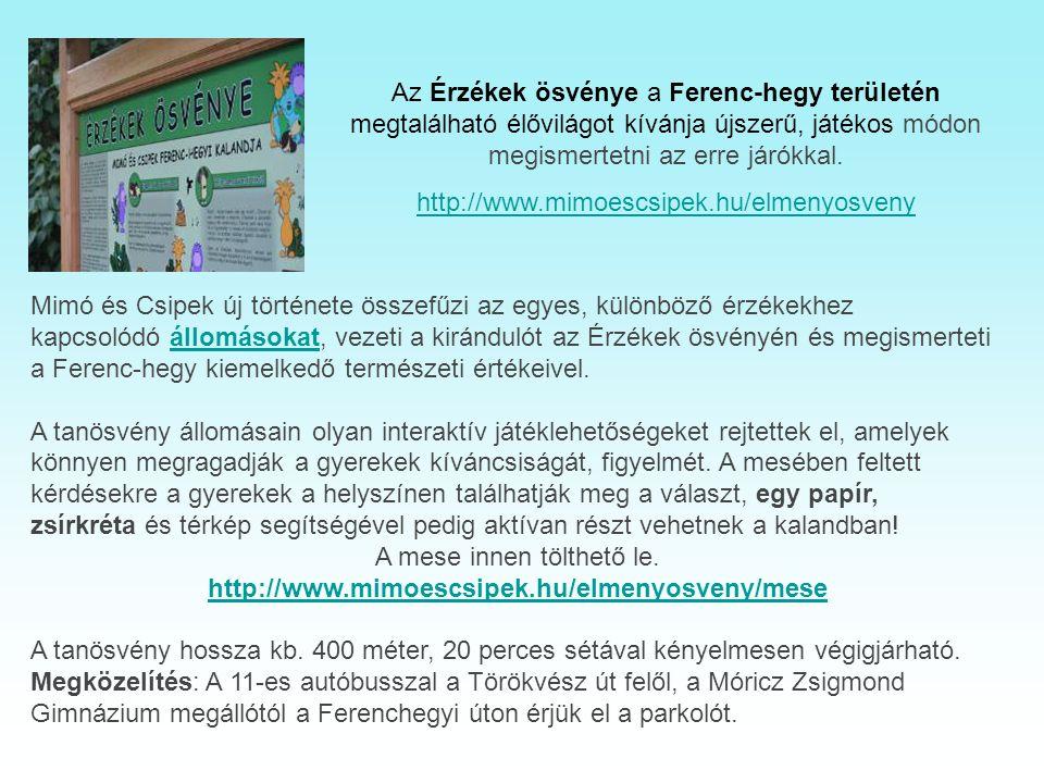 Átadták az Érzékek tanösvényt. Helyszín: Budapest, Ferenc-hegy 2013. május 10-én átadták az utókor számára a Ferenc-hegyen létesített Érzékek Ösvényét