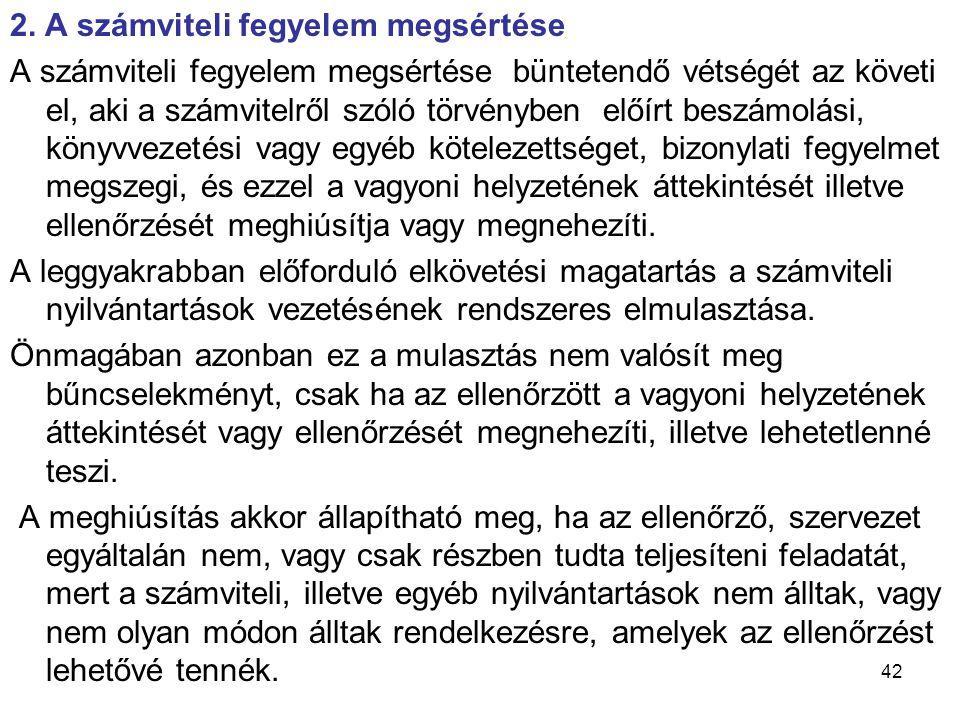 42 2. A számviteli fegyelem megsértése A számviteli fegyelem megsértése büntetendő vétségét az követi el, aki a számvitelről szóló törvényben előírt b