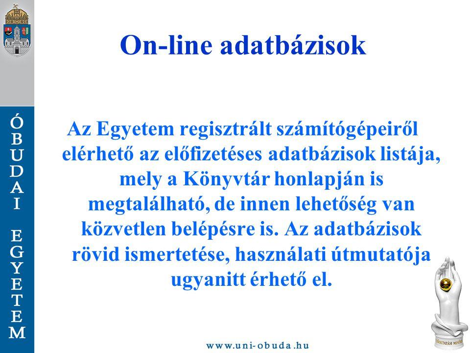 On-line adatbázisok Az Egyetem regisztrált számítógépeiről elérhető az előfizetéses adatbázisok listája, mely a Könyvtár honlapján is megtalálható, de innen lehetőség van közvetlen belépésre is.