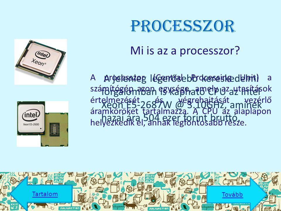 Processzor A jelenleg legerősebb kereskedelmi forgalomban is kapható CPU az Intel Xeon E5-2687W @ 3.10GHz, aminek hazai ára 504 ezer forint bruttó.