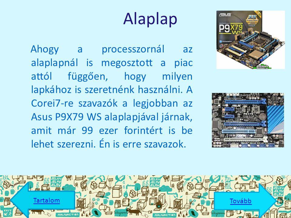  Memória  TDP  Mag  Memória- sávszélesség Tartalom Tovább Intel Xeon E5-2687W @ 3.10GHzIntel® Core™ i3-4160 Intel Core i7- 3930K 256 GB 64 GB 32 GB 150 W54 W130 W 826 51.2 GB/s25.6 GB/s 51.2 GB/s