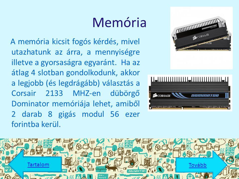 Memória A memória kicsit fogós kérdés, mivel utazhatunk az árra, a mennyiségre illetve a gyorsaságra egyaránt.