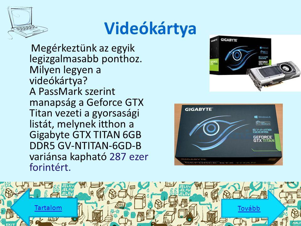  Órajel  Típus  Hűtőborda Dominator 1 GB DDR3 SDRAM 1333 MHz Kingmax SODIMM 512 MB DDR SDRAM 400 MHz CSX SODIMM 2133 MHz1333 MHz 400 MHz DDR SO-DIMM DDR3 Van Nincs Tovább Tartalom