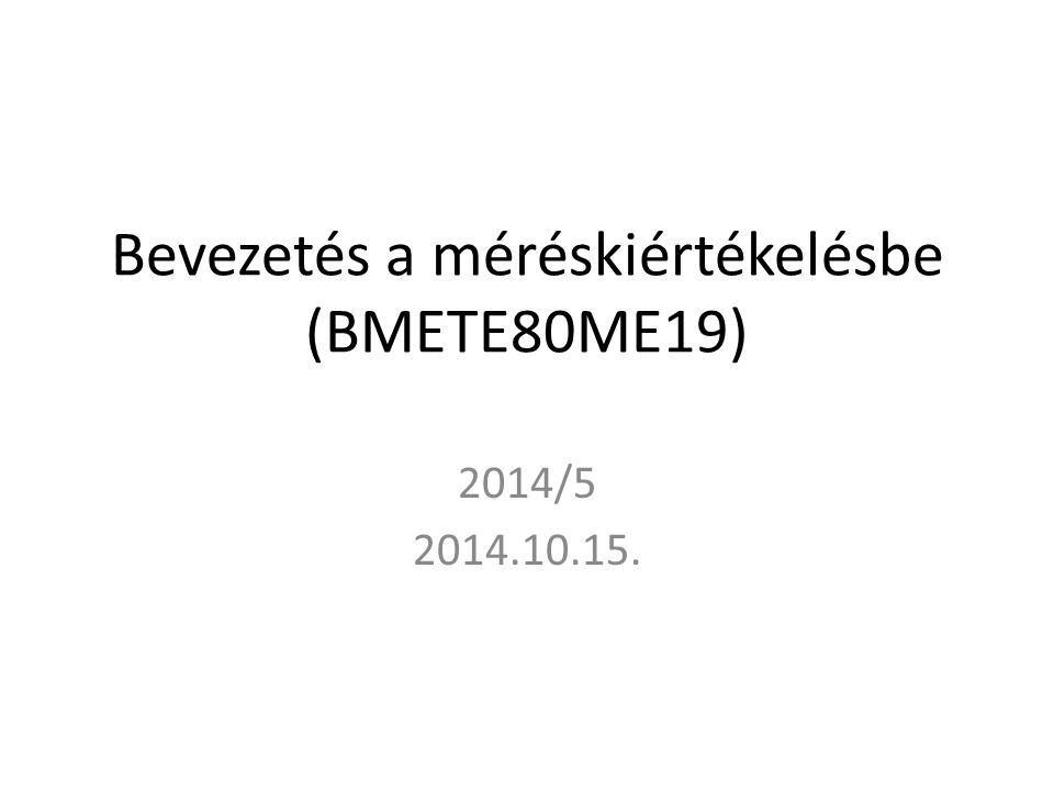 Bevezetés a méréskiértékelésbe (BMETE80ME19) 2014/5 2014.10.15.