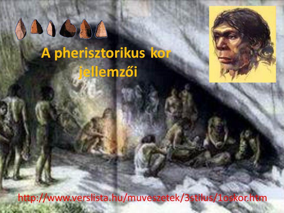 A pherisztorikus kor jellemzői http://www.verslista.hu/muveszetek/3stilus/1oskor.htm