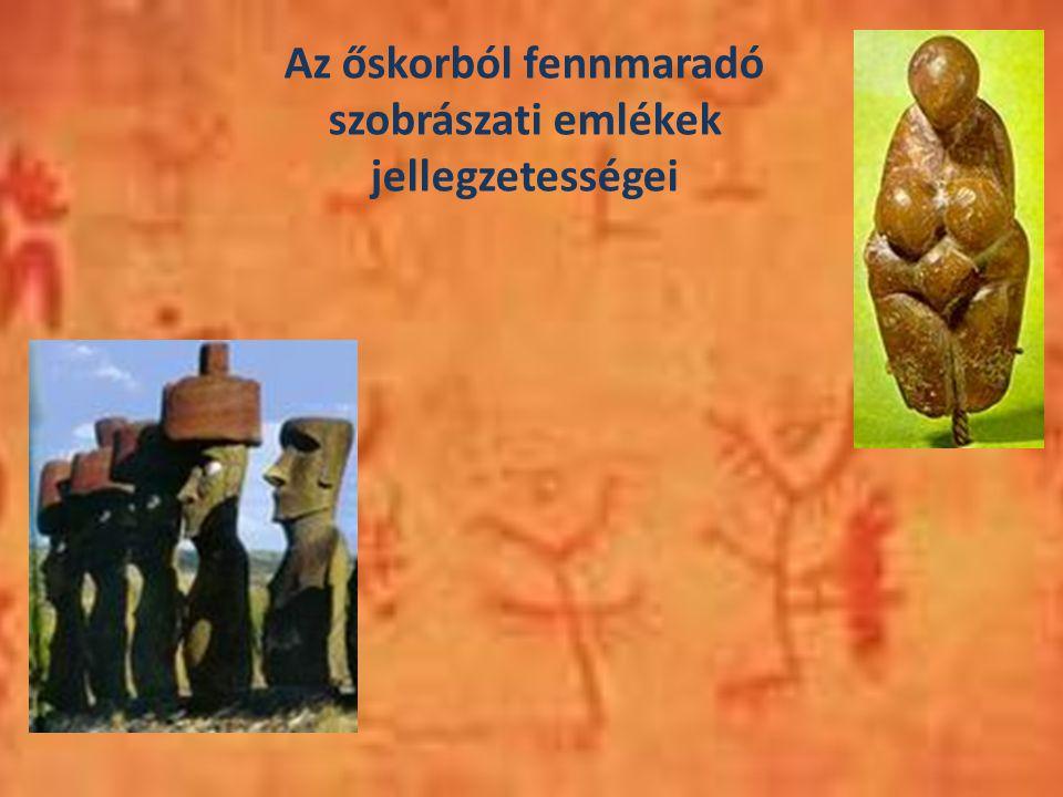 Az őskorból fennmaradó szobrászati emlékek jellegzetességei