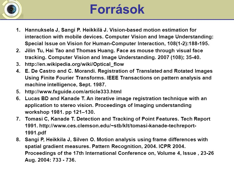 Források 1.Hannuksela J, Sangi P. Heikkilä J. Vision-based motion estimation for interaction with mobile devices. Computer Vision and Image Understand