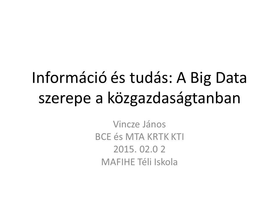 Információ és tudás: A Big Data szerepe a közgazdaságtanban Vincze János BCE és MTA KRTK KTI 2015.